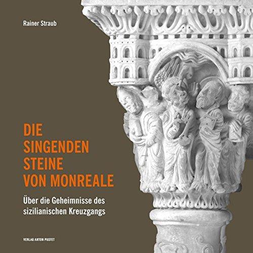 9783702506780: Die singenden Steine von Monreale: Über die Geheimnisse des sizilianischen Kreuzgangs