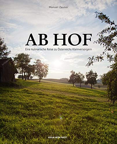 9783702507770: Ab Hof [Direct from the Farm]: A Culinary Journey to Austria's Small Suppliers (German Edition)