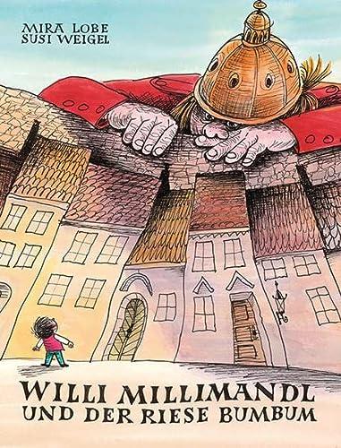 Willi Millimandl und der Riese Bumbum: Mira Lobe/Susi Weigel