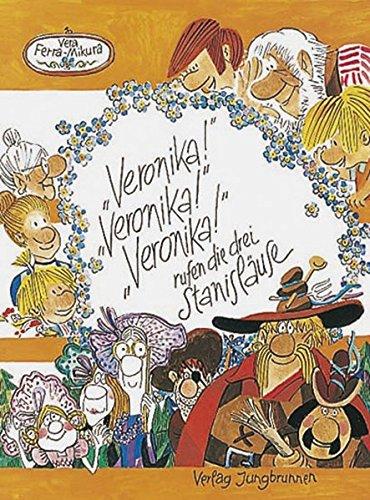 9783702656744: ' Veronika!' 'Veronika!' 'Veronika!' rufen die drei Stanisläuse