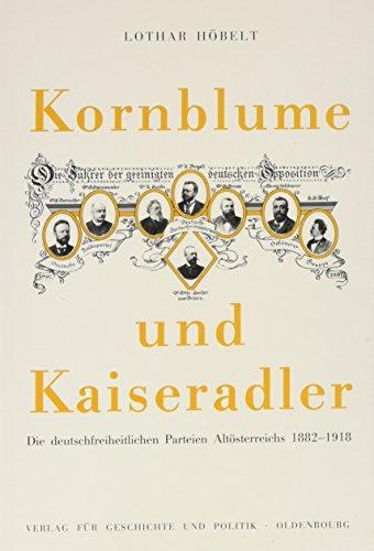 9783702803209: Kornblume und Kaiseradler: Die deutschfreiheitlichen Parteien Altösterreichs 1882-1918