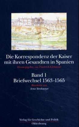 Die Korrespondenz der Kaiser mit ihren Gesandten in Spanien: Friedrich Edelmayer