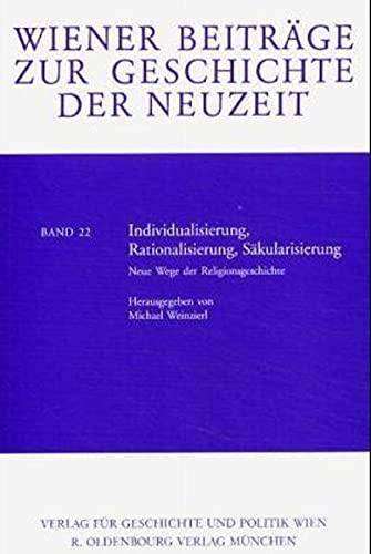 9783702803476: Individualisierung, Rationalisierung, Säkularisierung: Neue Wege der Religionsgeschichte (Wiener Beiträge zur Geschichte der Neuzeit)