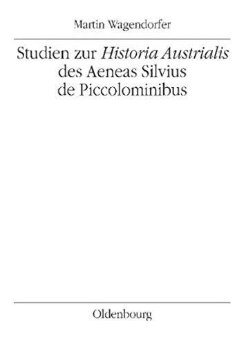 Studien zur Historia Austrialis des Aeneas Silvius de Piccolominibus: Martin Wagendorfer