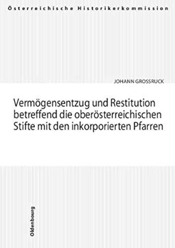 Vermögensentzug und Restitution betreffend die oberösterreichischen Stifte mit den ...