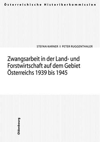 Zwangsarbeit in der Land- und Forstwirtschaft auf dem Gebiet Österreichs 1939-1945: Stefan ...
