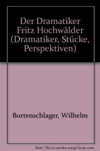 9783703000690: Der Dramatiker Fritz Hochwälder (Dramatiker, Stücke, Perspektiven)