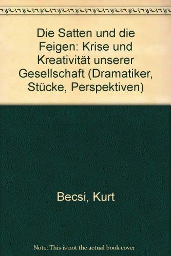 9783703001697: Die Satten und die Feigen: Krise und Kreativitat unserer Gesellschaft (Dramatiker, Stucke, Perspektiven) (German Edition)