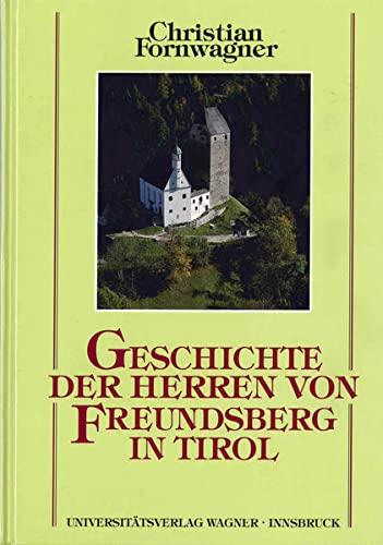 9783703002427: Geschichte der Herren von Freundsberg in Tirol: Von ihren Anfängen im 12. Jahrhundert bis 1295 : mit einem Ausblick auf die Geschichte der ... ihres Stammsitzes 1467 (Schlern-Schriften)