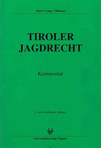 Tiroler Jagdrecht. Kommentar Abart, Hans J; Lang, Eberhard and Obholzer, Franz