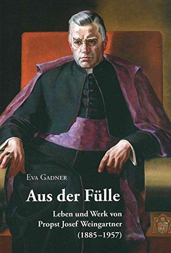 9783703004292: Aus der Fülle. Leben und Werk von Propst Josef Weingartner (1885-1957) (Livre en allemand)