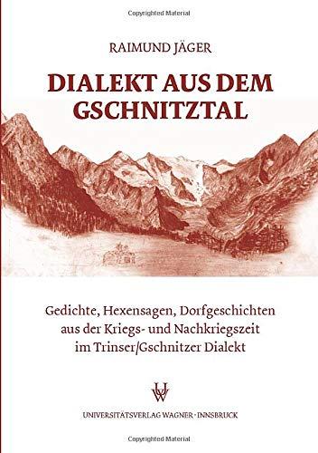 9783703004872: Dialekt aus dem Gschnitztal: Gedichte, Hexensagen, Dorfgeschichten aus der Kriegs- und Nachkriegszeit im Trinser/Gschnitzer Dialekt