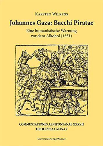 9783703007941: Johannes Gaza, Bacchi Piratae : Eine Humanistische Warnung Vor Dem Alkohol (1531) : Einleitung, Edition, Kommentar Und Versuch Einer Einordnung