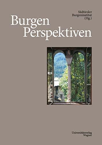 Burgen Perspektiven : 50 Jahre Südtiroler Burgeninstitut. 1963-2013 - Südtiroler Burgeninstitut