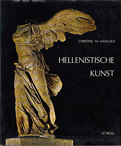 9783703102523: Hellenistic Art: The Art of the Classical World from the Death of Alexander the Great to the Battle of Actium