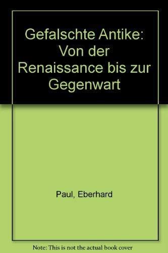 Gefälschte Antike. - Von d. Renaissance bis zur Gegenwart.: Paul, Eberhard;