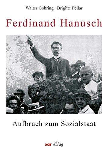 9783703509742: Ferdinand Hanusch: Aufbruch zum Sozialstaat (Schriftenreihe des Instituts zur Erforschung der Geschichte der Gewerkschaften und Arbeiterkammern)
