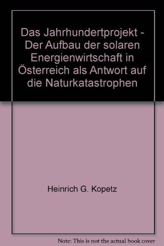 Das Jahrhundertprojekt: Solare Energiewirtschaft statt Naturkatastrophen: Kopetz, Heinrich G.