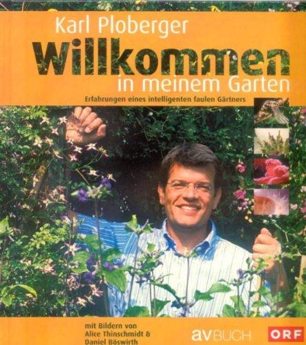 Willkommen in meinem Garten. Erfahrungen eines intelligenten faulen Gärtners, mit Bildern von ...