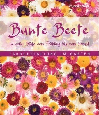 9783704020680: Bunte Beete in voller Blüte vom Frühling bis zum Herbst: Farbgestaltung im Garten
