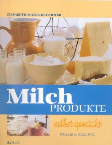 9783704020802: Michprodukte selbst gemacht: Praxis & Rezepte