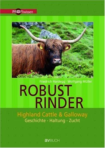 Robustrinder: Highland Cattle und Galloway. Geschichte-Haltung-Zucht [Gebundene: Friedrich Hardegg (Autor),