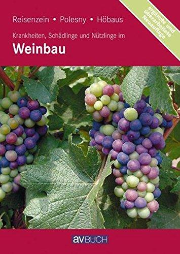 Krankheiten, Schädlinge und Nützlinge im Weinbau: Reisenzein, Helga; Polesny, Friedrich; ...