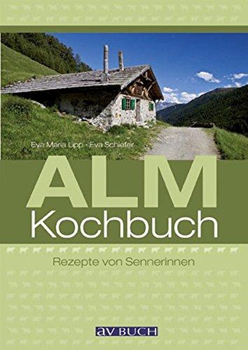 Almkochbuch: Rezepte von Sennerinnen: Eva Maria Lipp