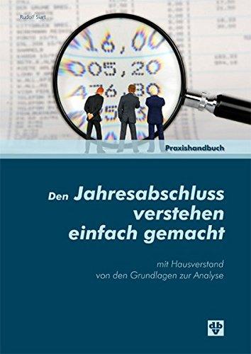 Den Jahresabschluss verstehen einfach gemacht. - Mit Hausverstand von den Grundlagen zur Analyse. (...