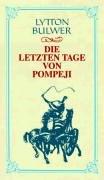 Die letzten Tage vom Pompeji Edward Bulwer-Lytton: Edward Bulwer-Lytton