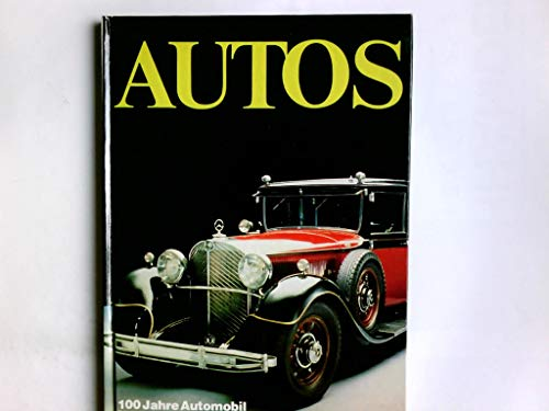 Autos. 100 Jahre Automobil in Wort und Bild