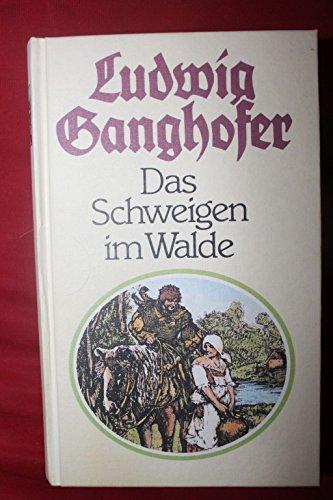 Das Schweigen im Walde : Roman.: Ganghofer, Ludwig: