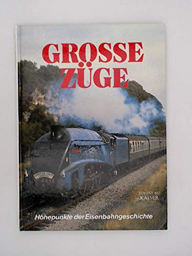9783704311276: Grosse Züge. Höhepunkte der Eisenbahngeschichte