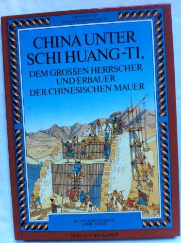Abenteuer Weltgeschichte. China unter Schi Huang- Ti,: MacDonald, Fiona; James,