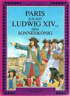 Abenteuer Weltgeschichte. Paris zur Zeit Ludwig XIV., dem Sonnenkönig [Hardco.