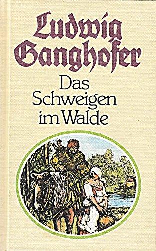 Das Schweigen im Walde, - Ganghofer, Ludwig