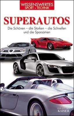 Superautos: Die Schönen - die Starken - die Schnellen und die Sparsamen