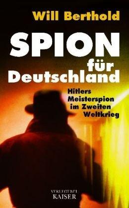 Spion für Deutschland - Hitlers Meisterspion im Zweiten Weltkrieg. - Berthold, Will