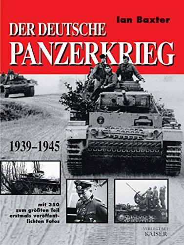 Der deutsche Panzerkrieg : 1939 - 1945.: Baxter, Ian:
