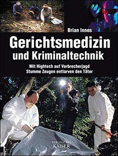 Gerichtsmedizin und Kriminaltechnik: Mit Hightech auf Verbrecherjagd: Brian Innes