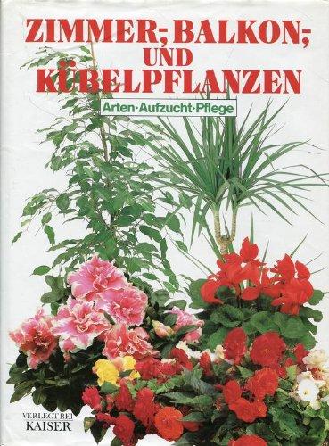 9783704360250: Zimmer-, Balkon- und Kübelpflanzen. Arten, Aufzucht, Pflege.