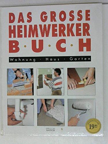 Das grosse Heimwerkerbuch : Wohnung - Haus: ohne Autor