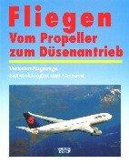 9783704360304: Fliegen. Vom Propeller zum DÃŒsenantrieb. Verkehrsflugzeuge - Entwicklungen und Grenzen.