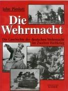 9783704360366: Die Wehrmacht. Die Geschichte der deutschen Wehrmacht im Zweiten Weltkrieg.