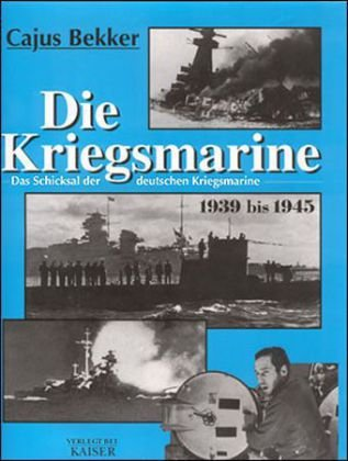 Die Kriegsmarine: Das Schicksal der deutschen Kriegsmarine 1939-1945 - Bekker, Cajus