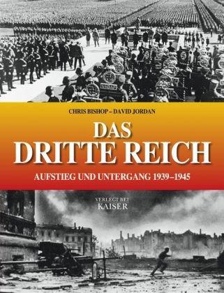 Das Dritte Reich: Aufstieg und Untergang 1933-1945 - Bishop, Chris und David Jordan