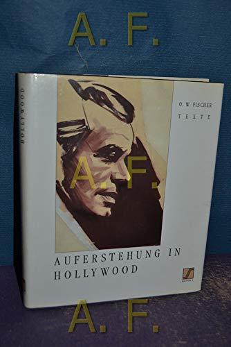 Auferstehung in Hollywood : Texte. O. W.: Fischer, Otto Wilhelm: