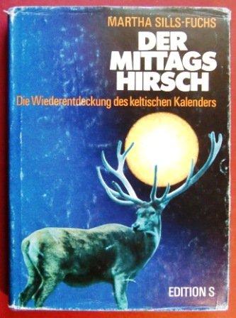 9783704601766: Der Mittagshirsch: Die Wiederentdeckung des keltischen Kalenders (German Edition)