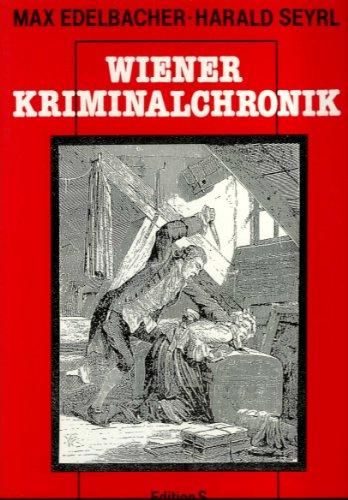 Wiener Kriminalchronik - Zweihundert Jahre Kriminalistik und Kriminalität in Wien: Edelbacher,...