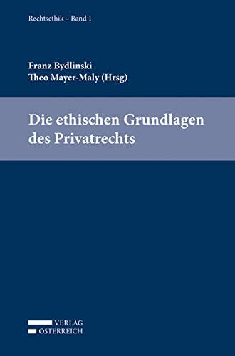 Die ethischen Grundlagen des Privatrechts: Franz Bydlinski